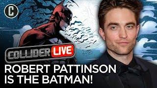 It's Official: Robert Pattinson is The Batman - Collider Live #146