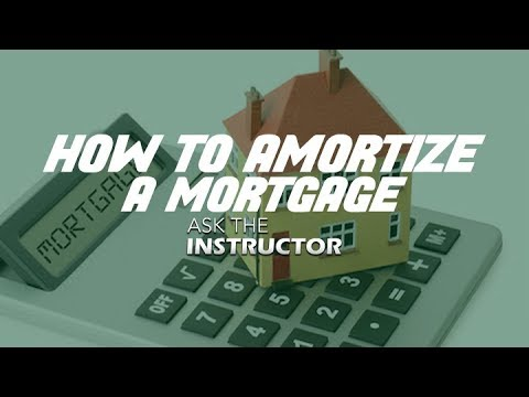 How to Amortize a Mortgage - Ask the Instructor