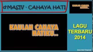 d'MASIV - CAHAYA HATI (LAGU d'MASIV TERBARU 2014)