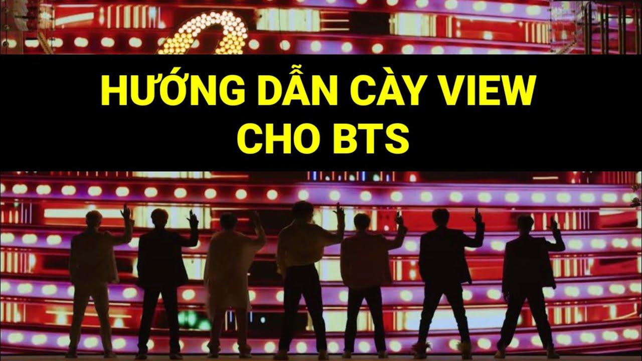 🚩HƯỚNG DẪN CÀY VIEW CHO MV MỚI CỦA BTS
