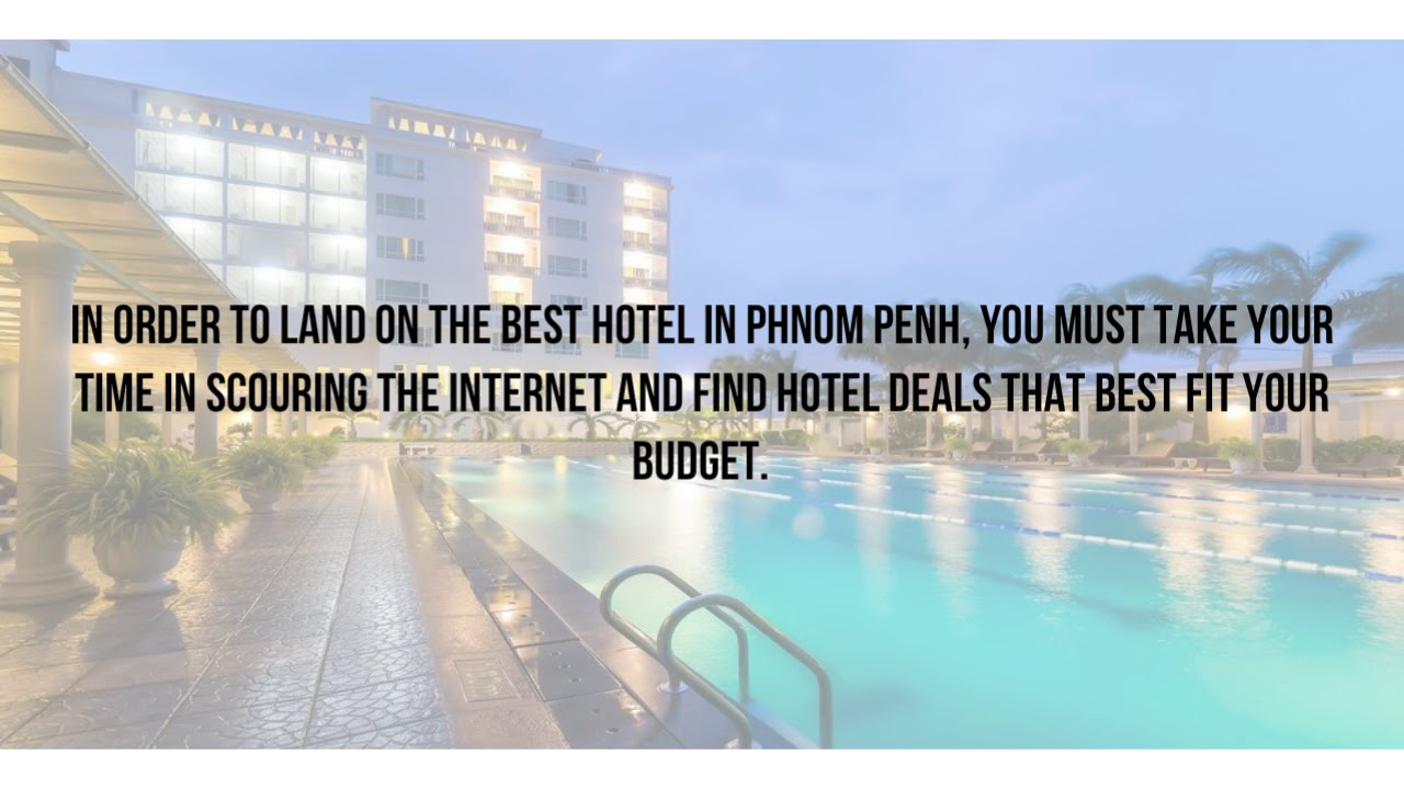 Hotel In Phnom Penh 3 Tips To Find The Best Hotel To Stay In Phnom Penh