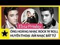 """Elvis Presley - Chân Dung """"Ông Hoàng"""" Nhạc Rock N Roll, Huyền Thoại Bất Tử Của Âm Nhạc"""