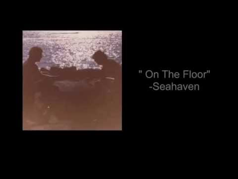 On The Floor - Seahaven [Lyrics In Description]