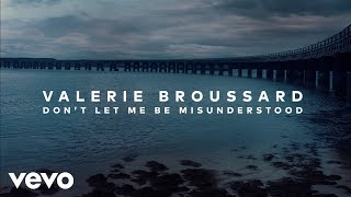 Valerie Broussard - Don't Let Me Be Misunderstood (Audio)