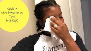 Cycle 9: Live Pregnancy test 8-13 DPO/ Symptoms