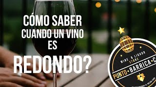 Cómo saber cuando un vino es REDONDO? - PuntoBarricaCL BlogStore