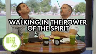 Walking in the Power of the Spirit - WakeUP Daily Bible Study - 09-18-19