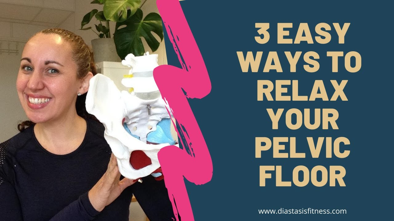 3 Easy Ways To Relax Your Pelvic Floor