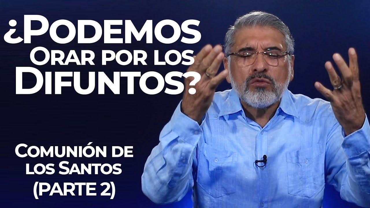 ¿PODEMOS ORAR POR LOS DIFUNTOS? - Comunión de los Santos (Parte 2) - SALVADOR GÓMEZ