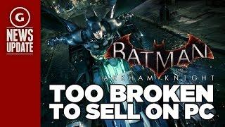 Batman: Arkham Knight Voluntarily Taken Off Steam - GS News Update