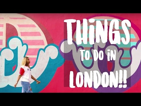 THINGS TO DO IN LONDON, PLACES TO GO!!