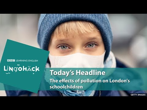 The effects of pollution on London's schoolchildren: Lingohack