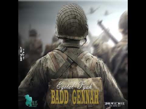 Eyetal Fyah - Badd Gennah (Official Audio 2018) - DiGiTΔL RiLeY™