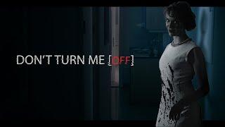 DON'T TURN ME OFF - Short Horror Film