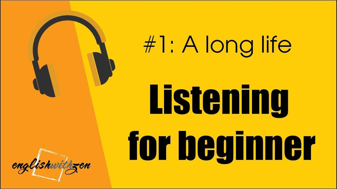 #1. Luyện nghe tiếng anh cho người mới bắt đầu | A long life