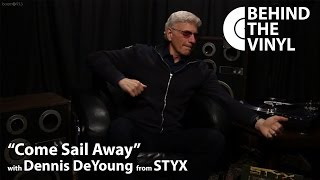 """Behind The Vinyl: """"Come Sail Away"""" with Dennis DeYoung from STYX"""