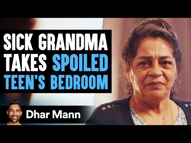 Sick Grandma Takes Spoiled Teen's Bedroom, What Teen Does Next Will Break Your Heart   Dhar Mann