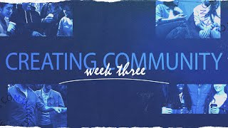Creating Community - Week Three - Core Message 16th May 2021