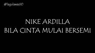 Nike Ardilla - Bila Cinta Mulai Bersemi Lirik