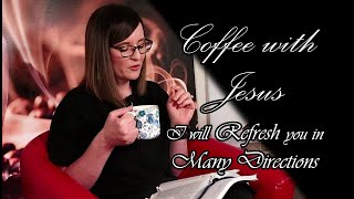 Coffee With Jesus - I Will Refresh You in Many Directions
