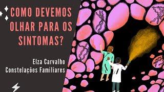 COMO DEVEMOS OLHAR PARA O SINTOMA? | Elza Carvalho Constelações Familiares