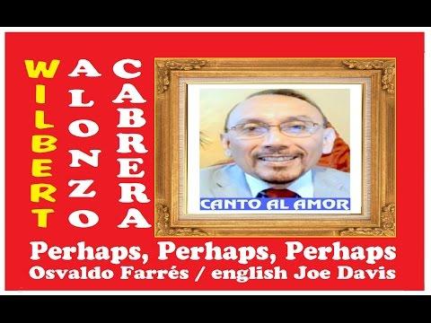 PERHAPS PERHAPS PERHAPS WILBERT ALONZO CABRERA 2 Karaoke