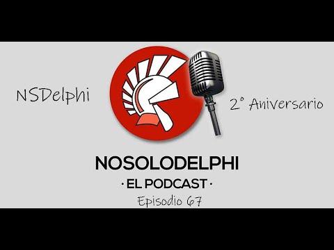 67. Segundo Aniversario NSDelphi  [NO SOLO DELPHI, EL PODCAST ]