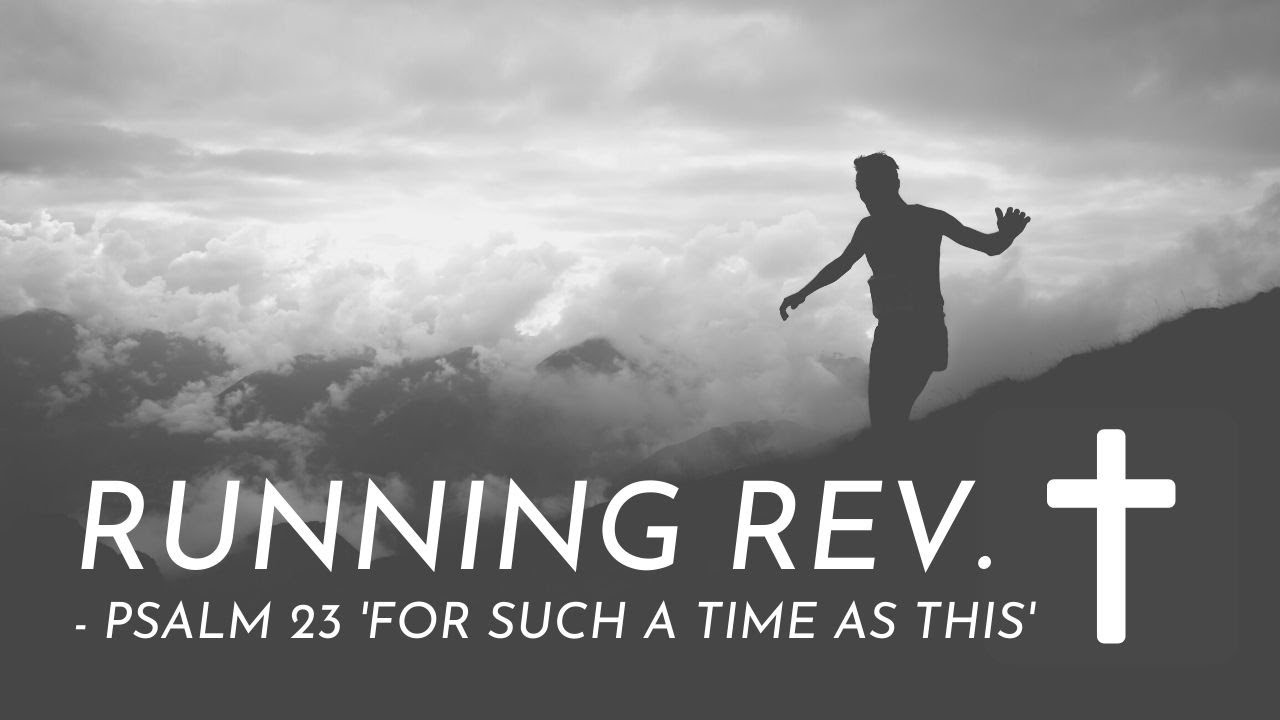 Running Rev. Psalm 23 'For Such a Time As This'