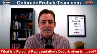 Colorado Probate 7: What is a Personal Representative's Deed and when is it used?
