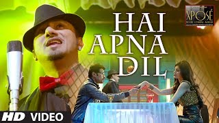 Hai Apna Dil (Video Song) | The Xpose (2014)