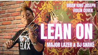 Lean On - Brian King Joseph (Electric Violin Remix) Major Lazer & DJ Snake Ft. MØ