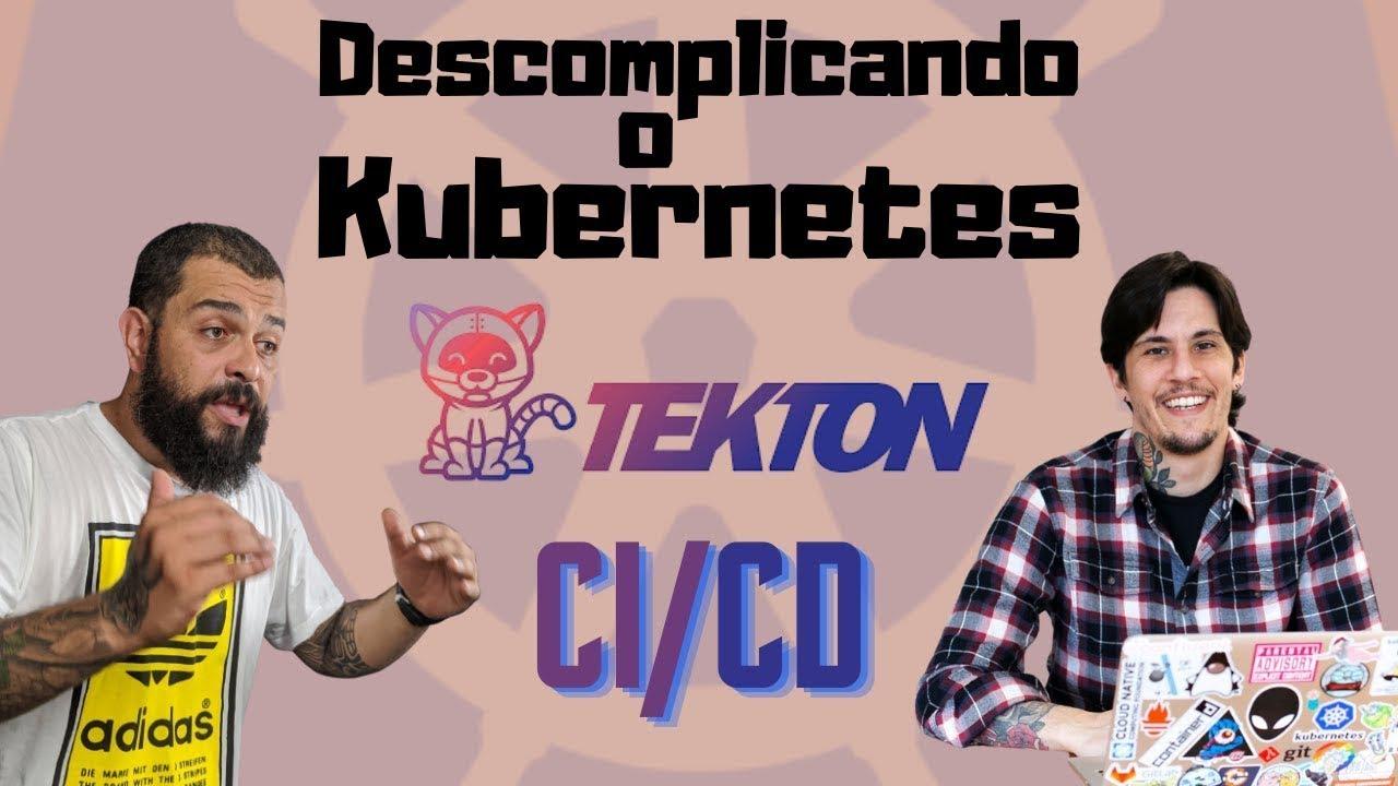 CI/CD NO K8s COM O TEKTON   DESCOMPLICANDO O KUBERNETES