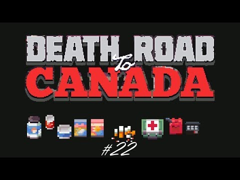 Death Road To Canada part 22 [Live To Tell The Tale]