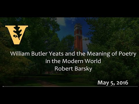 William Butler Yeats and the Meaning of Poetry in the Modern World - 5.5.16