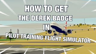 how to get the derek badge in Pilot Training Flight Simulator (Roblox) 2018
