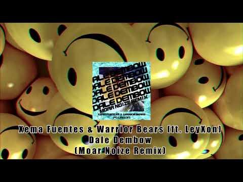 Xema Fuentes & Warrior Bears (ft. LeyXon) - Dale Dembow (Moar Noize Remix)
