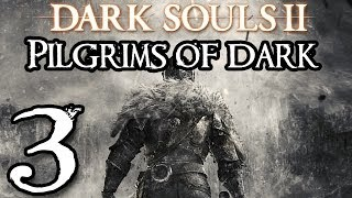 Dark Souls 2 Walkthrough - Pilgrims of the Dark Part 3