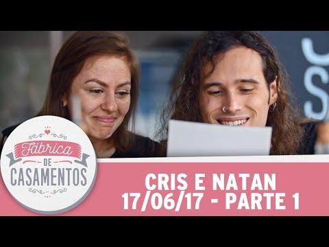 Fábrica De Casamentos | Cris E Natan | Parte 1 (17/06/17)