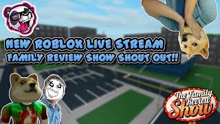 NEW ROBLOX LIVE STREAM FAMILY REVIEW SHOW SHOUT OUT  NAME IS (JUJU1213423)!!!!