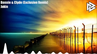 Jakin - Bonnie & Clyde (Exclusion Remix) (FREE DOWNLOAD)