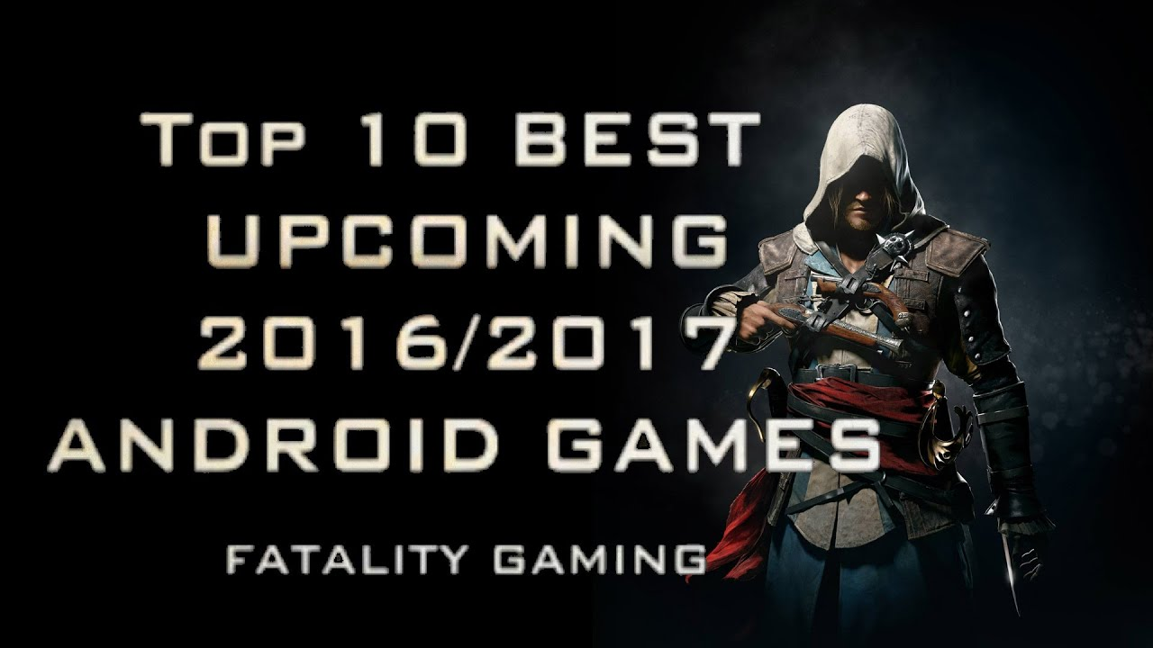 Top 10 Best Upcoming 2016 2017 2018 Android Ios Games Hd
