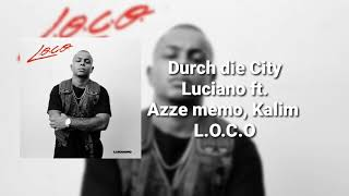 Luciano ft. Azzi memo, Kalim - Durch die City ( L.O.C.O )