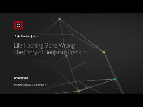 Life Hacking Gone Wrong The Story of Benjamin Franklin // Ask Pastor John