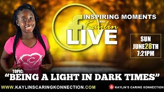 "INSPIRING MOMENTS WITH KAYLIN - ""BEING A LIGHT IN DARKNESS"" (6/28/2020)"