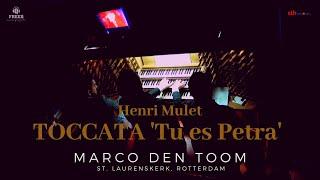 Mulet: Toccata 'Tu es Petra' | MARCO DEN TOOM, Rotterdam (NL) Laurenskerk, live