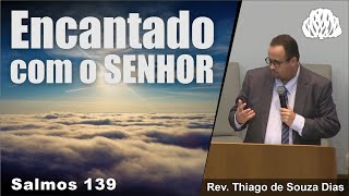 Salmos 139 - Encantado com o SENHOR - Rev. Thiago de Souza Dias