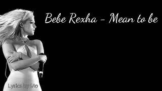 Bebe Rexha - Mean to be Lyrics (feat. Florida Georgia Line)
