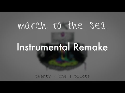 twenty one pilots - March to the Sea (Instrumental Remake)