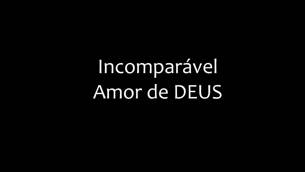 Resultado de imagem para o amor de deus é incomparável