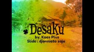 DESAKU. by. Koes Plus. Slide : Djonnieto Saja
